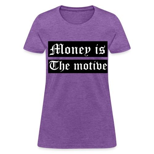 Money Is The Motive - Women's T-Shirt