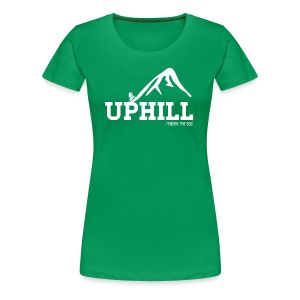 Uphill Makes Me Sad (Womens) - Women's Premium T-Shirt