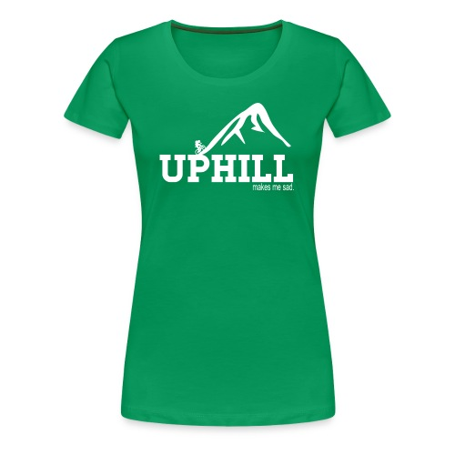 Uphill Makes Me Sad (Womens) - Women's Premium T-Shirt