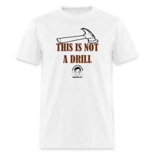 Not a drill - Men's T-Shirt