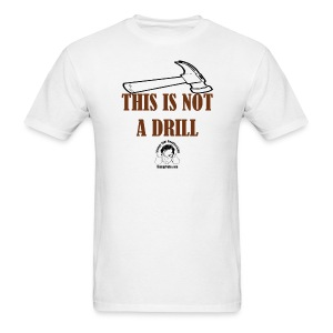Not a drill - Men's T-Shirt