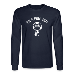 I'm a Fun Guy - Fungi - Mushroom Shirt - Men's Long Sleeve T-Shirt