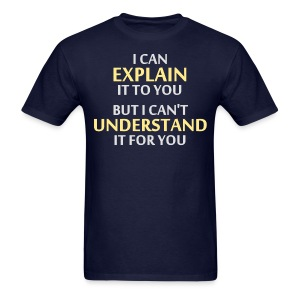 Engineer's Motto Can't Understand It For You T-Shirts - Men's T-Shirt