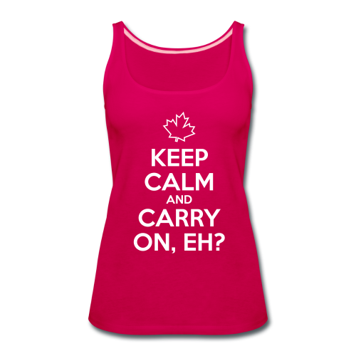 Keep Calm and Carry On, Eh - Women's Premium Tank Top