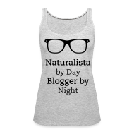 Tanks ~ Women's Premium Tank Top ~ Naturalista by Day Blogger by Night