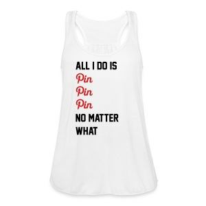 All I Do Is Pin - Women's Flowy Tank Top by Bella