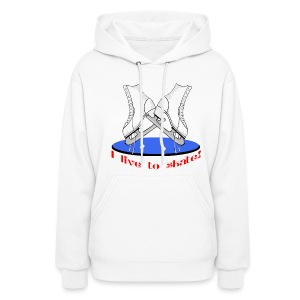 I Live To Skate Women's Hooded Sweatshirt - Women's Hoodie