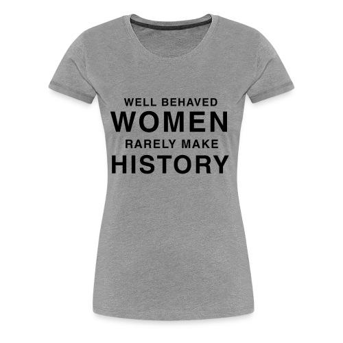 Well Behaved Women - Women's Premium T-Shirt