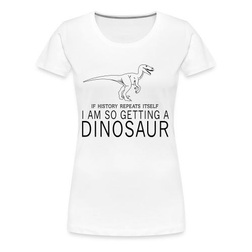 If history repeats itself.... - Women's Premium T-Shirt