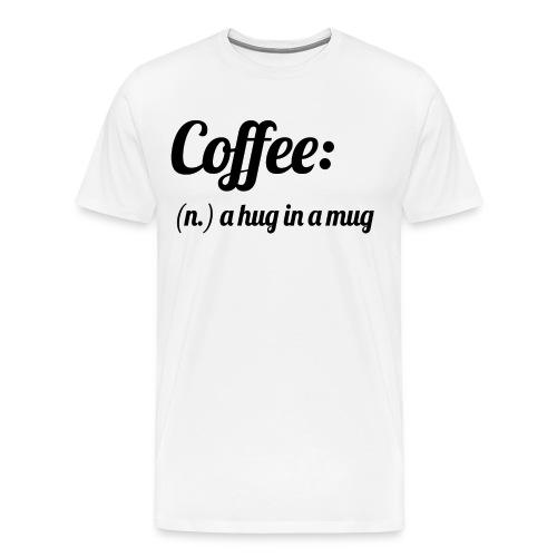 Coffee A Hug in A Mug Dunkin Donuts Starbucks Latte Cappucino - Men's Premium T-Shirt