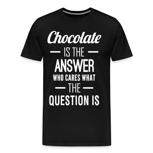 Chocolate is the answer - Men's Premium T-Shirt