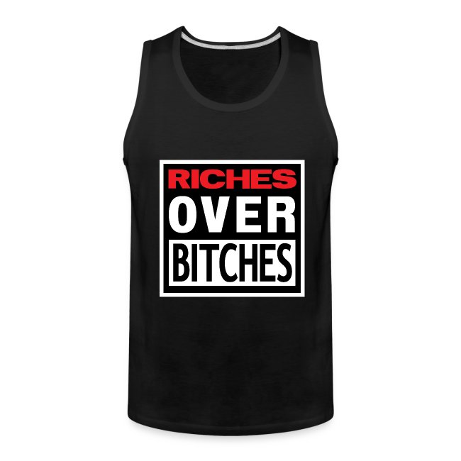 RICHES OVER BITCHES TANK