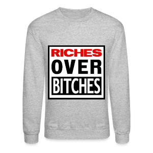 RICHES OVER BITCHES CREW - Crewneck Sweatshirt