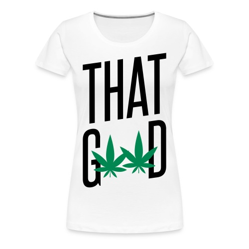 That Good - Women's Premium T-Shirt