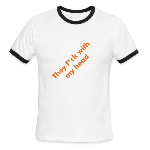 They f*ck with my head - Men's Ringer T-Shirt