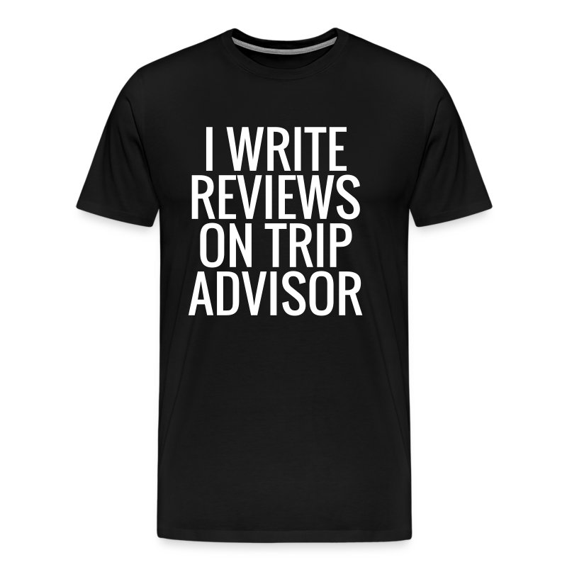 i write reviews on trip advisor t shirt spreadshirt