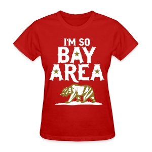 Im so Bay Area - Women's T-Shirt