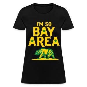 Im so Bay Area - Women's T-Shirt