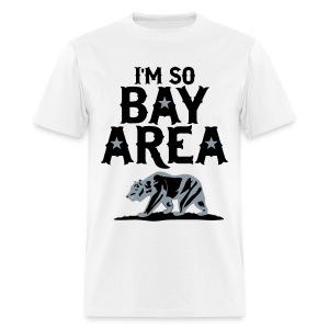 Im so Bay Area - Men's T-Shirt