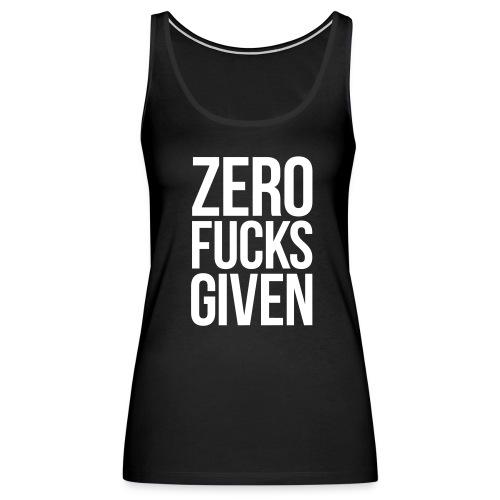 ZERO FUCKS GIVEN - Women's Premium Tank Top
