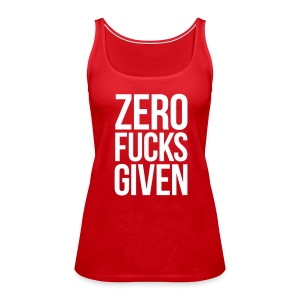 ZERO FUCKS GIVEN - Women's Premium Tank Top
