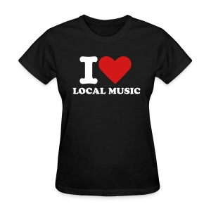 I Love Local Music - Women's T-Shirt