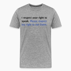 Respect My Right to Not Listen (men's tee)