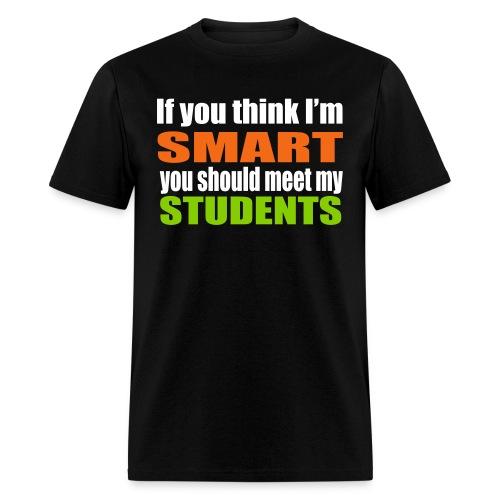 If you think I'm smart you should meet my students-Men - Men's T-Shirt