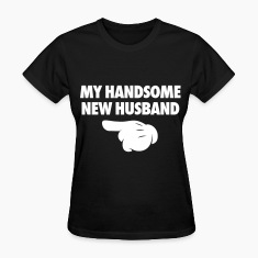 My Handsome New Husband  Women's T-Shirts
