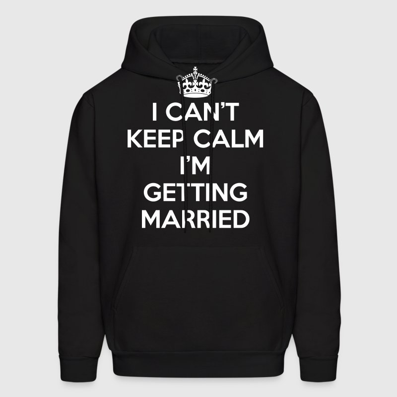 I Can't Keep Calm I'm Getting Married Hoodies - Men's Hoodie