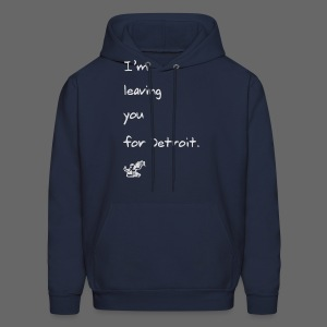I'm leaving you for Detroit. - Men's Hoodie