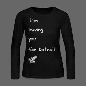 I'm leaving you for Detroit. - Women's Long Sleeve Jersey T-Shirt