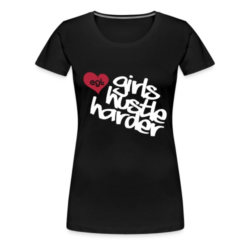 EGL_GIRLS_HUSTLE_HARDER_T - Women's Premium T-Shirt