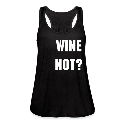 Wine Not? - Women's Flowy Tank Top by Bella