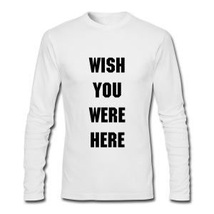 Wish You Were Here - Men's Long Sleeve T-Shirt by Next Level