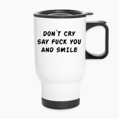 Don't cry say fuck you and smile Bottles & Mugs