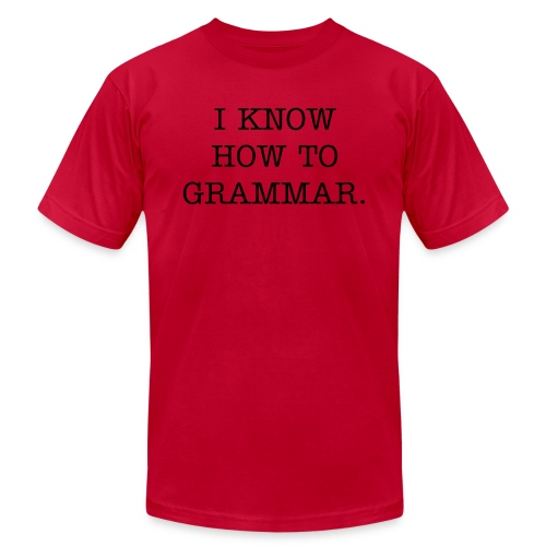 I KNOW HOW TO GRAMMAR.  - Men's  Jersey T-Shirt
