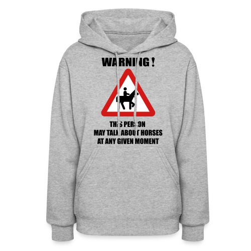 Warning - this person may talk about horses at any given moment - Women's Hoodie