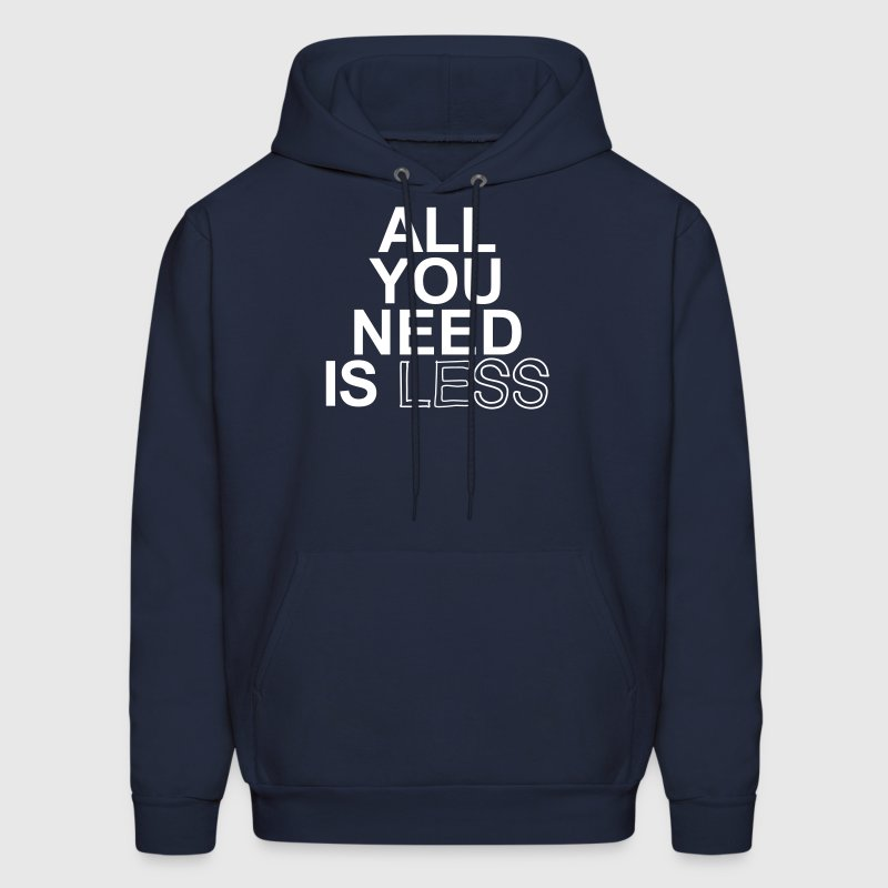 All You Need Is Less Hoodies - Men's Hoodie