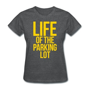 LIFE OF THE PARKING LOT - Women's T-Shirt