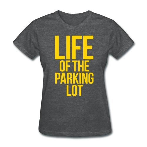 LIFE OF THE PARKING LOT - Women's T-Shirt