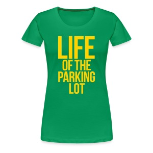 LIFE OF THE PARKING LOT - Women's Premium T-Shirt