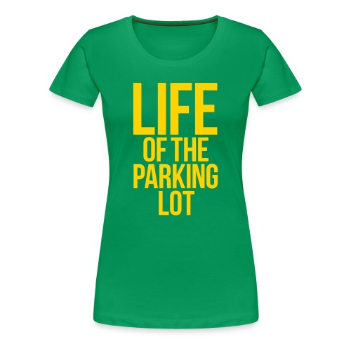 LIFE OF THE PARKING LOT - Women's Premium T-Shirt