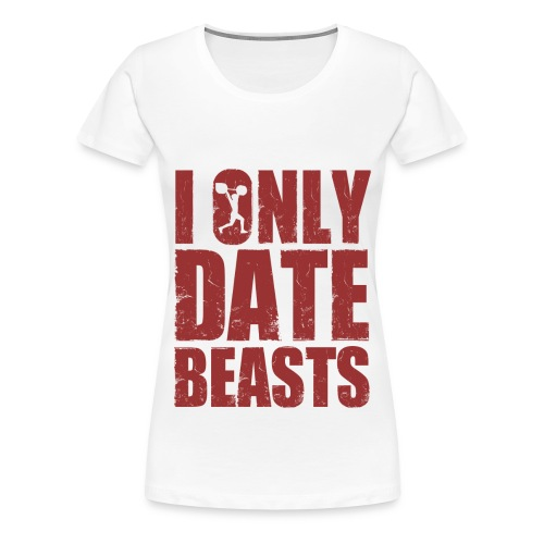 I'm Only Date Beasts (mujer) - Women's Premium T-Shirt