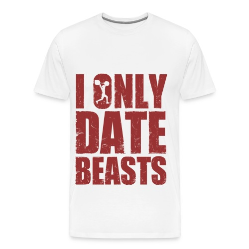 I'm Only Date Beasts - Men's Premium T-Shirt