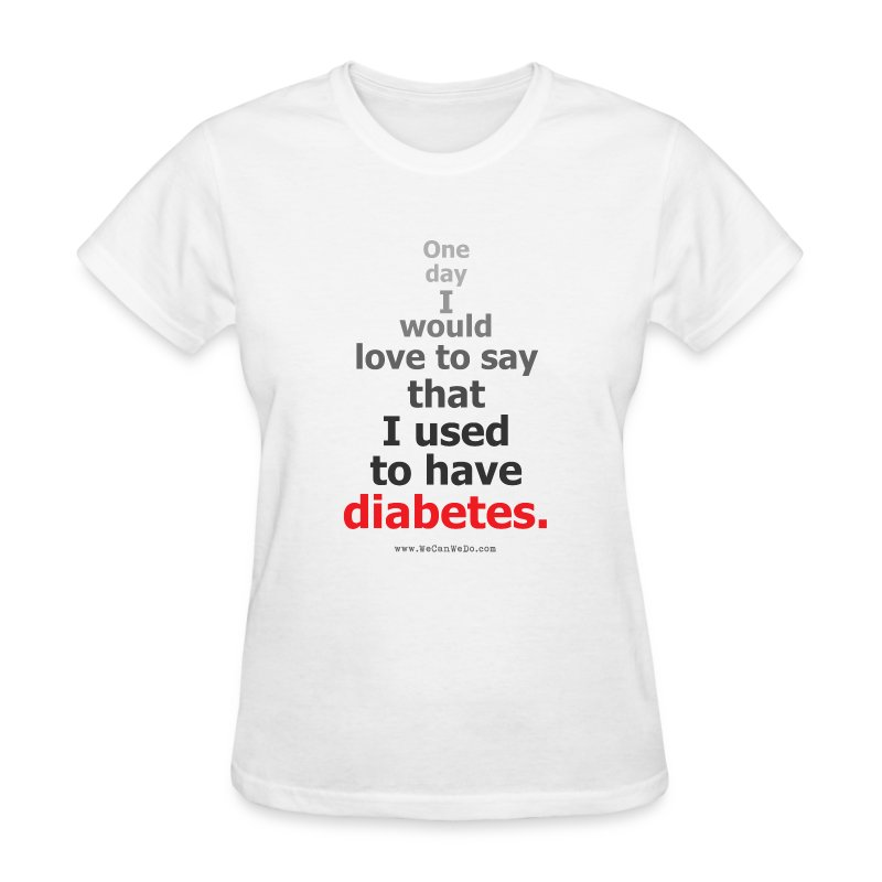 One Day I'd Love To Say I Used To Have Diabetes-Ladies - Women's T-Shirt