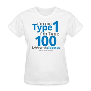 I'm Not Type 1, I'm Type 100-Ladies - Women's T-Shirt