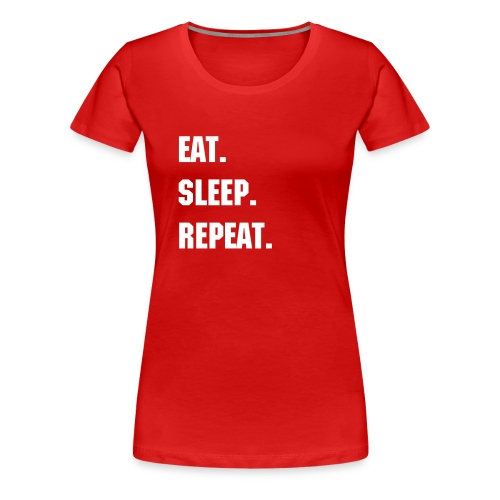 EAT. SLEEP. REPEAT. Women's T-Shirt - Women's Premium T-Shirt
