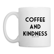 Mugs & Drinkware ~ Coffee/Tea Mug ~ Coffee & Kindness Mug