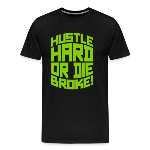 Hustle Hard Or Die Broke - Men's Premium T-Shirt